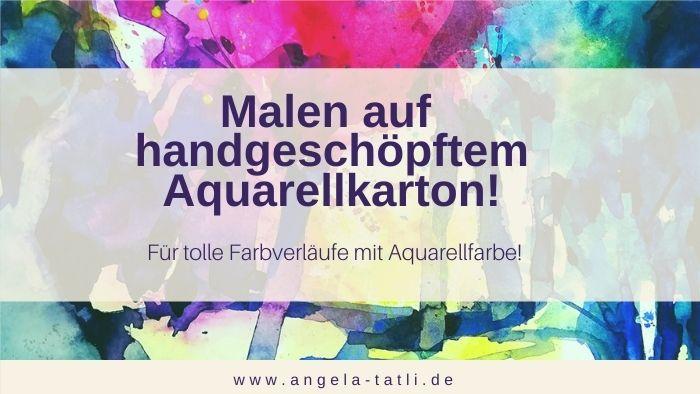 Aquarelle auf handgeschöpftem Karton malen!