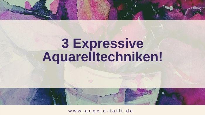3 Aquarelltechniken für die Gestaltung expressiver Aquarelle!